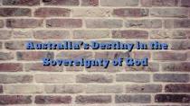 Australia's Destiny in the Sovereignty of God