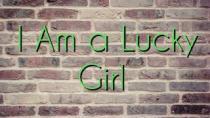 I Am a Lucky Girl