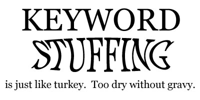 Keyword Stuffing is just like turkey.  Too dry without gravy