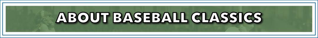 About Baseball Classics