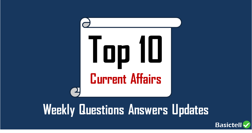 Top 10 Current Affairs Weekly Questions Updates