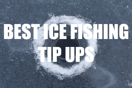 Best Ice Fishing Tip Ups