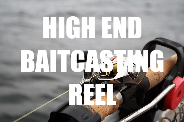 BEST HIGH END BAITCASTING REEL