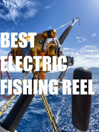 BEST ELECTRIC FISHING REEL REVIEWS