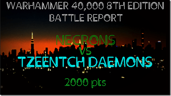 Necrons vs Tzeentch Daemons