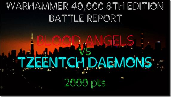 Blood Angels vs Tzeentch Daemons
