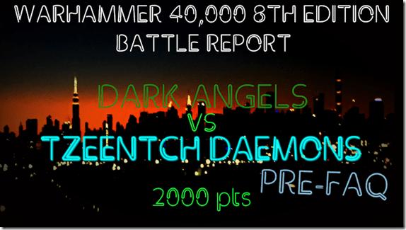Dark Angels vs Tzeentch Daemons