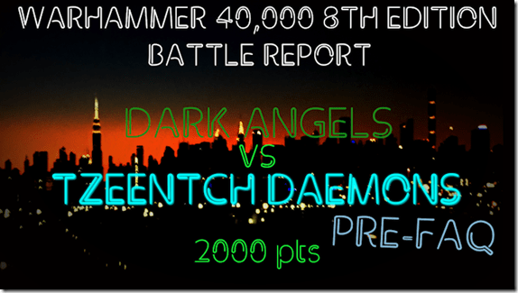 Dark Angels vs Tzeentch Daemons