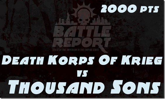 Death Korps of Krieg vs Thousand Sons
