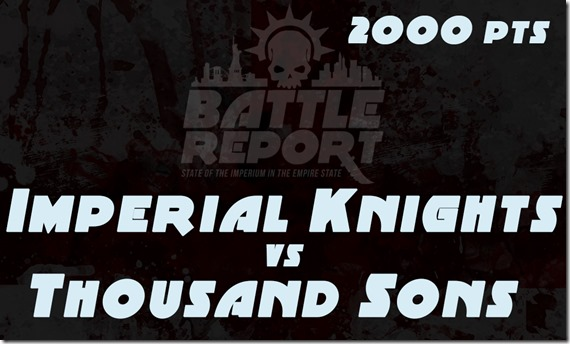 Imperial Knights vs Thousand Sons