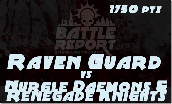 Raven Guard vs Nurgle Daemons & Renegade Knights
