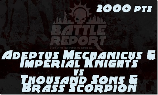 Adeptus Mechanicus & Imperial Knights vs Thousand Sons & Brass Scorpion