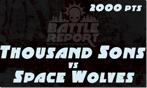 Thousand Sons vs Space Wolves