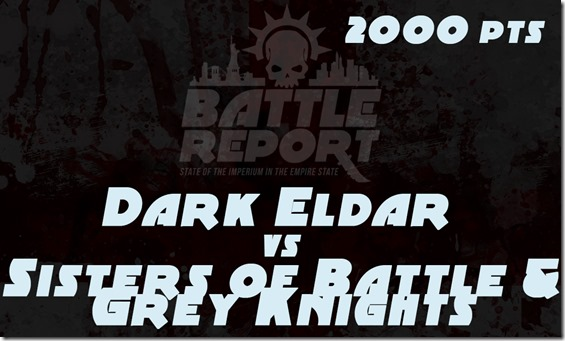Warhammer 40K Vigilus Defiant – Dark Eldar vs Sisters of Battle & Grey Knights 2000 pts