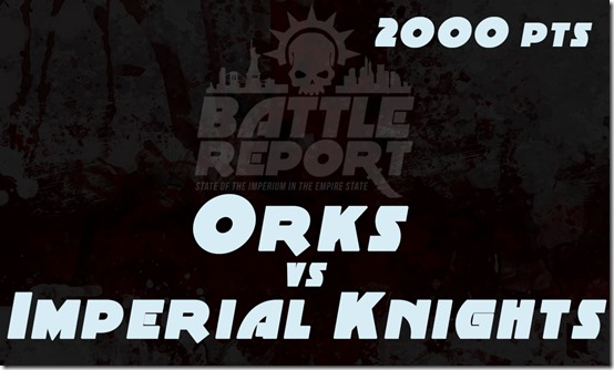Warhammer 40K – Orks vs Imperial Knights