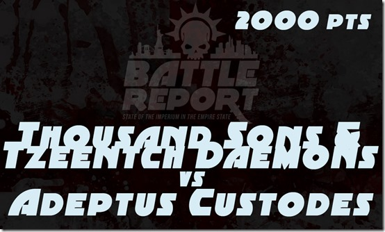 Warhammer 40K Chapter Approved 2018 – Thousand Sons & Tzeentch Daemons vs Adeptus Custodes