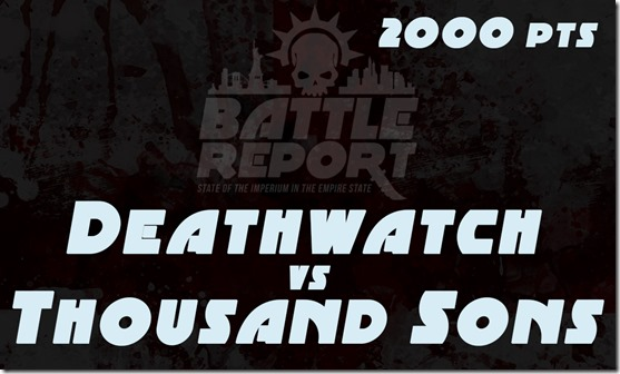 Warhammer 40K Chapter Approved 2018 – Deathwatch vs Thousand Sons