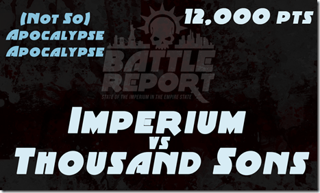 Warhammer 40K Not So Apocalypse Apocalypse – Imperium vs Thousand Sons