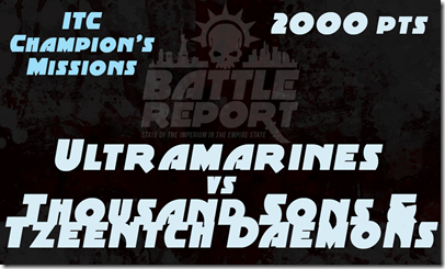 Warhammer 40K ITC Champion's Missions – Ultramarines vs Thousand Sons & Tzeentch Daemons