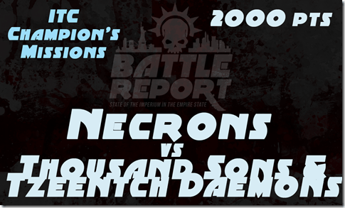 Warhammer 40K ITC Champion's Missions – Necrons vs Thousand Sons & Tzeentch Daemons