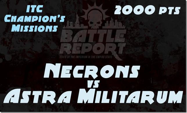 Warhammer 40K ITC Champion's Missions – Necrons vs Astra Militarum