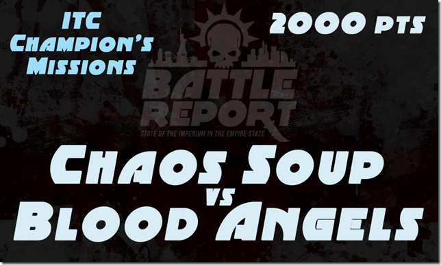 Warhammer 40K ITC Champion's Missions – Chaos Soup vs Blood Angels