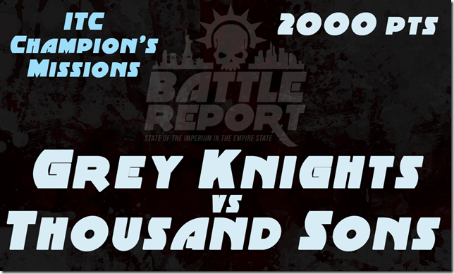 Warhammer 40K ITC Champion's Missions – Grey Knights vs Thousand Sons