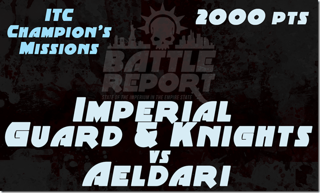 Warhammer 40K ITC Champion's Missions – Imperial Guard and Knights vs Aeldari