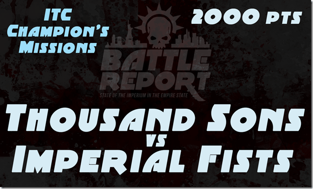 Warhammer 40K ITC Champion's Missions – Thousand Sons vs Imperial Fists
