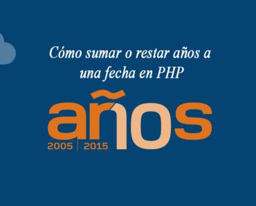 Cómo sumar o restar años a una fecha en PHP