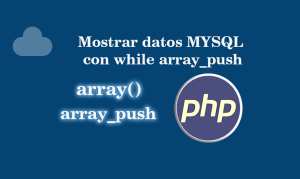 Mostrar datos MYSQL con while array_push