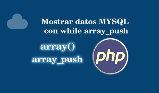 Mostrar datos MYSQL con while array_push