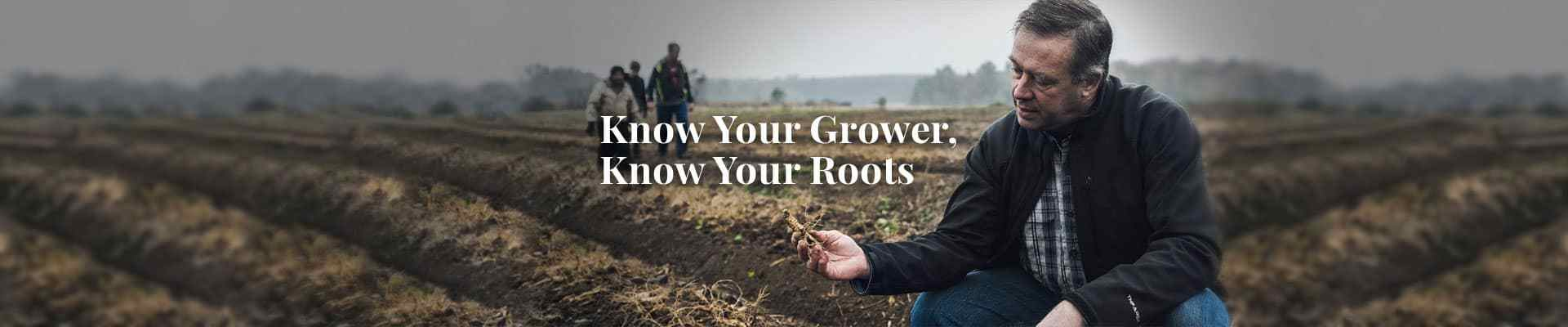 Know Your Grower, Know Your Roots.