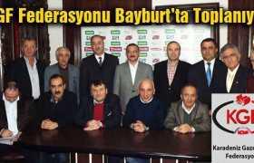 Karadeniz Gazeteciler Federasyonu Bayburt'ta Toplandı