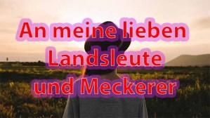 An meine lieben Landsleute und Meckerer