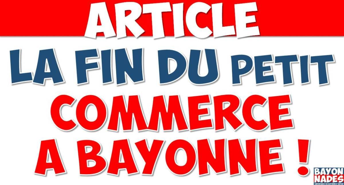 La mort du petit commerce à Bayonne !