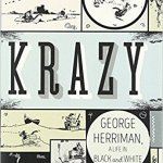 Still Krazy After All These Years: Michael Tisserand on George Herriman, Racial Politics in New Orleans, and Great Comics