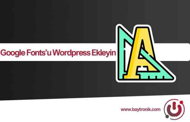 Google Fonts'u WordPress Web Sitenize Kolayca Ekleme