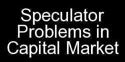Speculator Problems in Capital Market