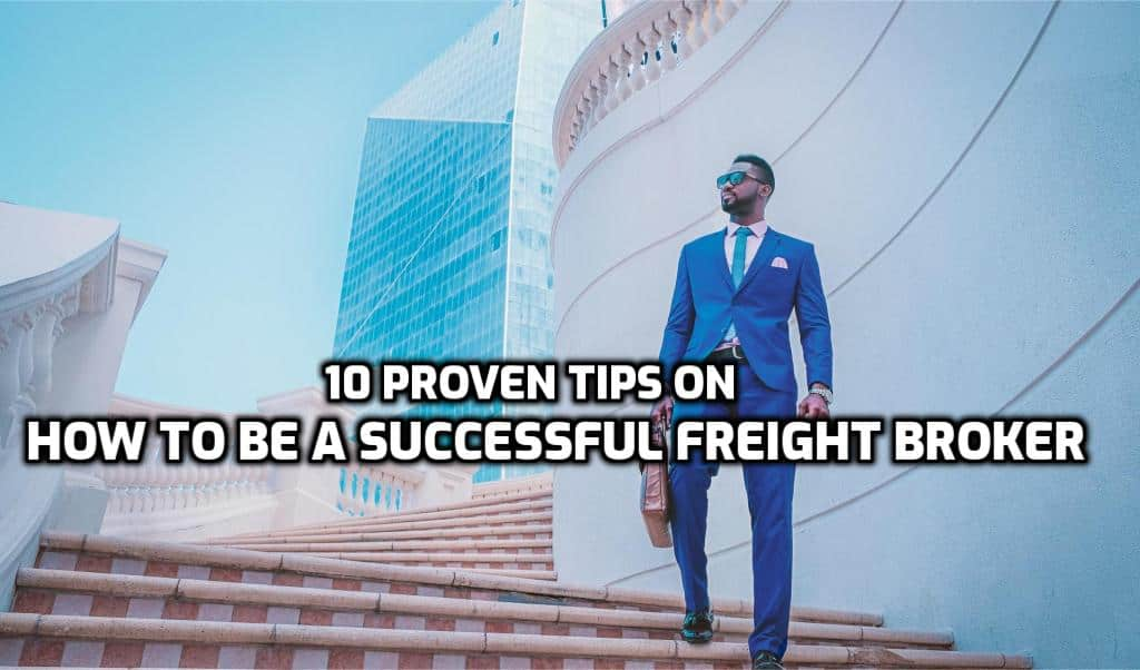 10 Proven Tips on How to Be a Successful Freight Broker
