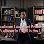 5 Business Laws that Ensure your Business is Legal in the USA