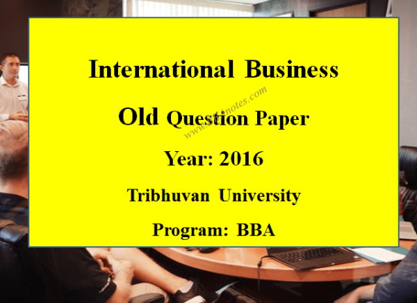 International Business Old Question Paper Year 2016 – Tribhuvan University   BBA