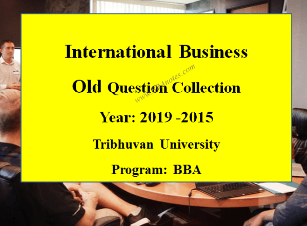 International Business Old Question Collection – Year 2015 to Year 2019   Tribhuvan University
