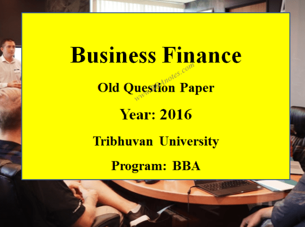 Business Finance Old Question Paper Year 2016 – Tribhuvan University | BBA