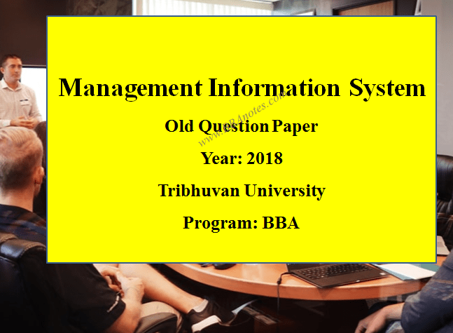 Management Information System Old Question Paper Year 2018 TU