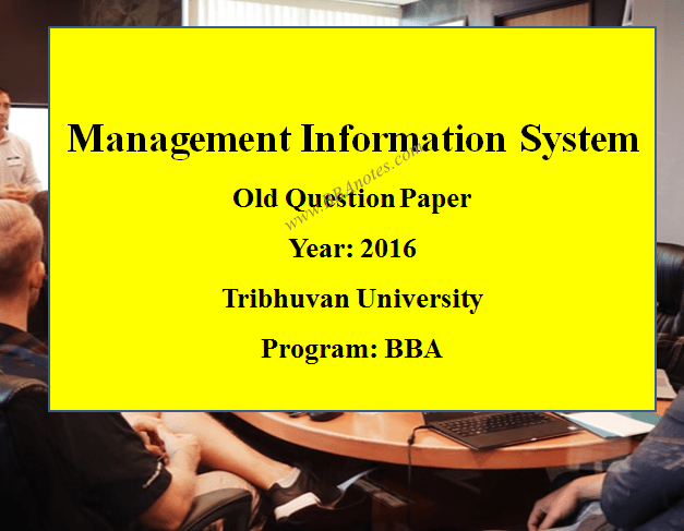 Management Information System Old Question Paper Year 2016 TU