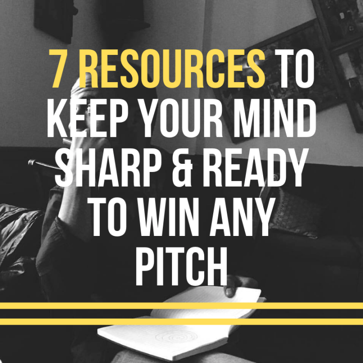 7 Resources To Keep Your Mind Sharp & Ready To Win Any Pitch