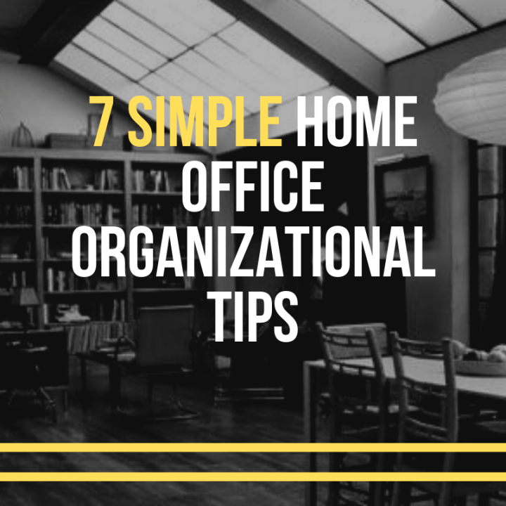 7 Simple Home Office Organizational Tips