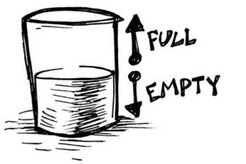 It's not about half full or half empty!