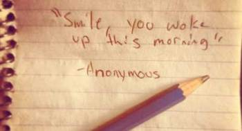 Smile! You woke up this morning!